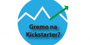Gremo na Kickstarter!