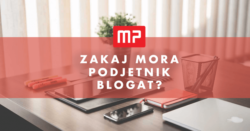 Zakaj mora podjetnik blogat? Tu je 7 razlogov!