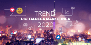 !PRESTAVLJENO NA 8. 5. 2020! Konferenca: Trendi digitalnega marketinga 2020