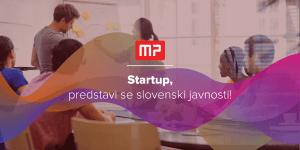 NOVO! Startupi – predstavite se slovenski javnosti!